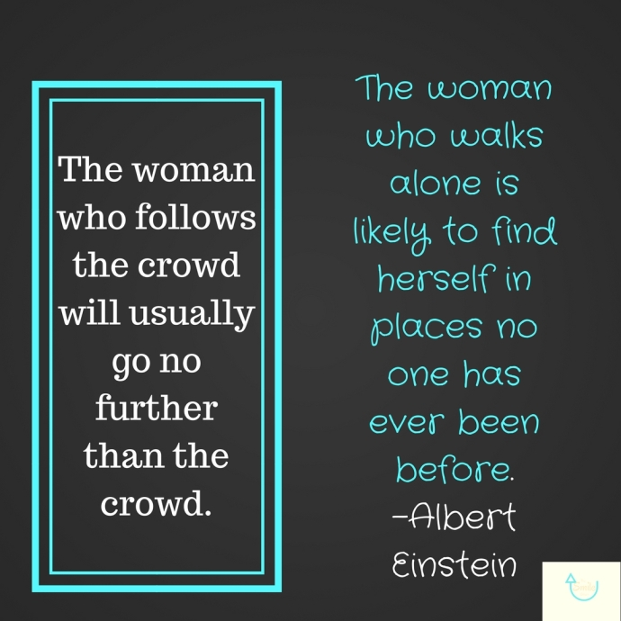 The woman who follows the crowd will usually go no further than the crowd.